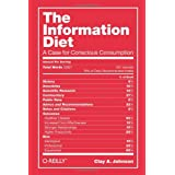 The Information Diet: A Case for Conscious Consumption ~ Clay A. Johnson