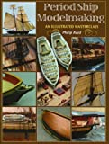 Period Ship Modelmaking: An Illustrated Masterclass
