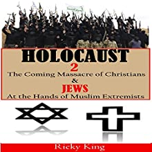 Holocaust 2: The Coming Massacre of Christians and Jews at the Hands of Muslim Extremists (       UNABRIDGED) by Ricky King Narrated by Trevor Clinger