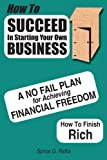 img - for How to Succeed in Starting Your Own Business: A No-Fail Plan for Achieving Financial Freedom How to Finish Rich book / textbook / text book