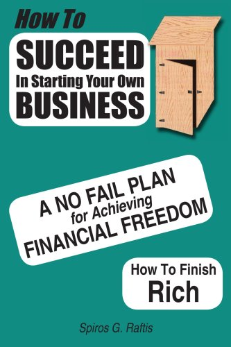 How to Succeed in Starting Your Own Business: ein Nr.-Fail planen für finanzielle Freiheit erreichen, wie Reich beenden