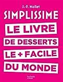Simplissime desserts: Le livre de desserts les + faciles du monde...