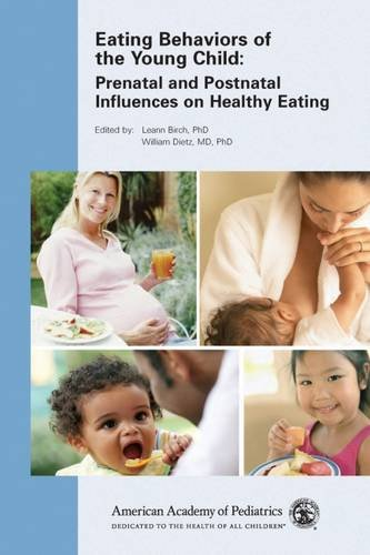 Eating Behaviors of the Young Child: Prenatal and Postnatal Influences for Healthy Eating
