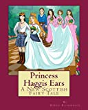 Debbie Richardson Princess Haggis Ears - A New Scottish fairy tale: The first book in Debbie Richardson's New Scottish fairy tale series: 1