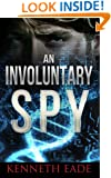 Espionage and Spy Thriller: An Involuntary Spy (Involuntary Spy Espionage Thriller Series Book 1)