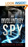 An Involuntary Spy: A Controversial Spy Thriller (Suspense thrillers and mysteries -CIA Thrillers, espionage spy thrillers, genetic engineering, conspiracy thrillers, spy stories & tales of intrigue)