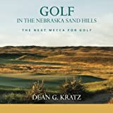 Golf in the Nebraska Sand Hills: The Next Mecca for Golf