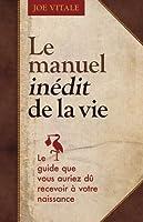 Le manuel inédit de la vie - Le guide que vous auriez dû recevoir à votre naissance
