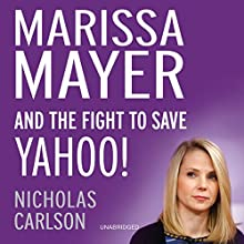 Marissa Mayer and the Fight to Save Yahoo! (       UNABRIDGED) by Nicholas Carlson Narrated by Kiff VandenHeuvel