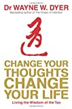 Dr. Wayne Dyer Change Your Thoughts - Change Your Life: Living The Wisdom Of The Tao