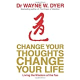 Change Your Thoughts - Change Your Life: Living The Wisdom Of The Taoby Dr. Wayne Dyer