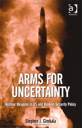Arms For Uncertainty: Nuclear Weapons In U.S. And Russian Security Policy