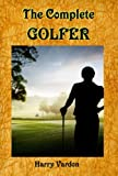 The Complete Golfer (Carefully formatted by Timeless Classic Books)
