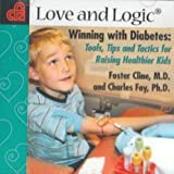 img - for Love and Logic Winning with Diabetes Tools, Tips and Tactics for Raising Healthier Kids book / textbook / text book