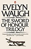 The Sword of Honour Trilogy: Men at Arms; Officers And Gentlemen; Unconditional Surrender