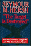 The Target Is Destroyed: What Really Happened To Flight 007 And What America Knew About It (0394542614) by Hersh, Seymour M.