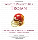 img - for What It Means to Be a Trojan: Southern Cal's Greatest Players Talk About Trojans Football book / textbook / text book