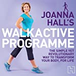 Joanna Hall's Walkactive Programme: The simple yet revolutionary way to transform your body, for life | Joanna Hall,Lucy Atkins