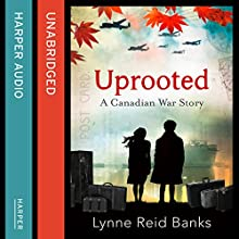 Uprooted: A Canadian War Story (       UNABRIDGED) by Lynne Reid Banks Narrated by Janice Mackenzie