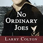 No Ordinary Joes: The Extraordinary True Story of Four Submariners in War and Love and Life | Larry Colton