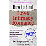 How to Find Love, Intimacy, and Romance Online! - Online Dating Tactics and Techniques, Dating Websites to find love, How to Create a Standout Profile, ... (Nicholas Black's How-to Series Book 4)