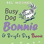 Busy Dog Bonnie & Bright Dog Bonnie | Bel Mooney