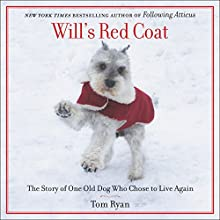 Will's Red Coat: The Story of One Old Dog Who Chose to Live Again | Livre audio Auteur(s) : Tom Ryan Narrateur(s) : Tom Ryan