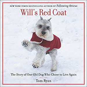 Will's Red Coat: The Story of One Old Dog Who Chose to Live Again Hörbuch von Tom Ryan Gesprochen von: Tom Ryan