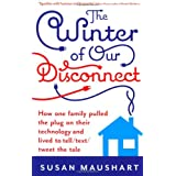 The Winter of Our Disconnect: How One Family Pulled the Plug and Lived to Tell/Text/Tweet the Tale: How One Family Pulled the Plug on Their Technology and Lived to Tell/Text/Tweet the Taleby Susan Maushart