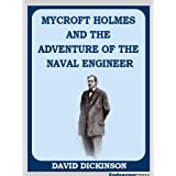 Mycroft Holmes and The Adventure of the Naval Engineer (The Adventures of Mycroft Holmes)by David Dickinson