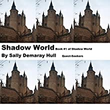 Shadow World: Shadow World Quest-Seekers, Book, 1 (       UNABRIDGED) by Sally Hull Narrated by Neil Holmes