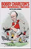 Bobby Charlton's Most Memorable Matches (0091535808) by Charlton, Sir Bobby