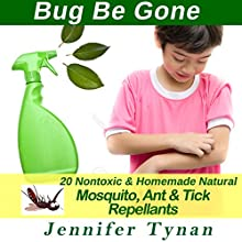 Homemade Repellents: 20 Nontoxic and Natural Mosquito, Ant & Tick Repellents Audiobook by Jennifer Tynan Narrated by Jackie Marie