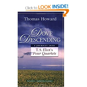 Dove Descending: A Journey Into T.S. Eliot's Four Quartets (Sapientia Classics) Thomas Howard