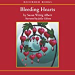 Bleeding Hearts: A China Bayles Mystery (       UNABRIDGED) by Susan Wittig Albert Narrated by Julia Gibson