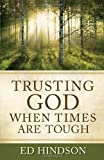 Trusting God When Times Are Tough (0736937331) by Hindson, Ed