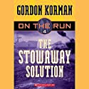 The Stowaway Solution: On the Run, Chase 4 (       UNABRIDGED) by Gordon Korman Narrated by Ben Rameaka