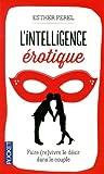 Esther Perel L'intelligence érotique : Faire vivre le désir dans le couple