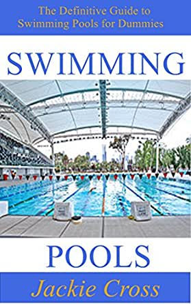 Swimming Pools The Definitive Guide To Swimming Pools For Dummies Ebook Jackie Cross Amazon