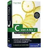 """C von A bis Z: Das umfassende Handbuch (Galileo Computing)von """"J�rgen Wolf"""""""