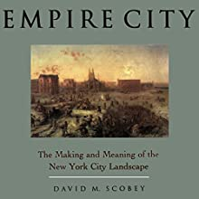 Empire City: The Making and Meaning of the New York City Landscape (       UNABRIDGED) by David M. Scobey Narrated by Jim Feldman