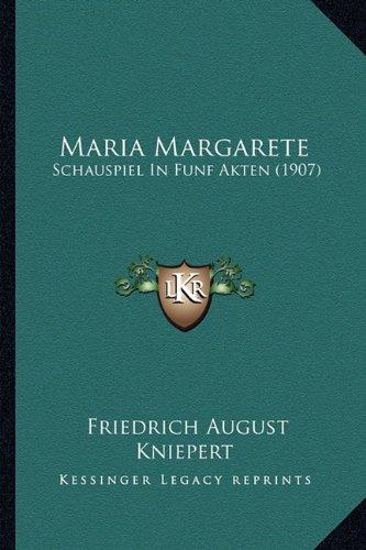 Maria Margarete: Schauspiel in Funf Akten (1907)