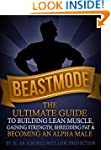 BEASTMODE: The Ultimate Guide to Buil...