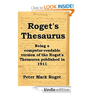 ROGET'S THESAURUS - Being a computer-readable version of the Roget's Thesaurus published in 1911 Peter Mark Roget