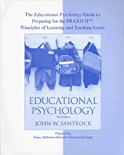 The Educational Psychology Guide to Preparing for Praxis for Use With by John W. Santrock