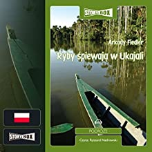 Ryby spiewaja w Ukajali Audiobook by Arkady Fiedler Narrated by Ryszard Nadrowski
