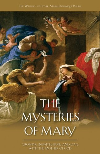 The Mysteries of Mary; Growing in Faith, Hope, and Love with the Mother of God, Father Marie-Dominique Philippe