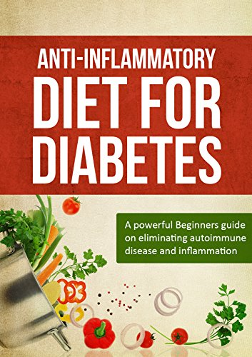 Anti Inflammatory Diet For Diabetes: A Powerful Beginners Guide On Eliminating Autoimmune Disease & Inflammation(Eliminate diabetes,prediabetes,& insulin ... inflammatory super foods,diabetes) by Melissa Small
