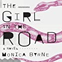 The Girl in the Road: A Novel (       UNABRIDGED) by Monica Byrne Narrated by Dioni Collins, Nazneen Contractor