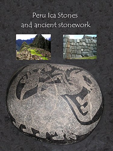 """Peru Ica Stones And Ancient Stonework"""